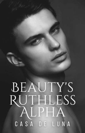 BEAUTY AND THE ALPHA | Alphas Of Remorse Series by Celestine_Lemoir