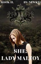 She: Lady Malfoy od newky1