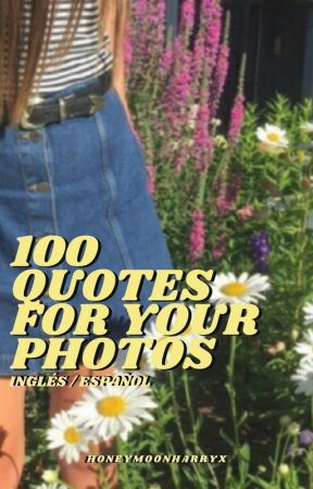 100 quotes for your photos (lyrics, movies, series ...) by honeymoonharryx