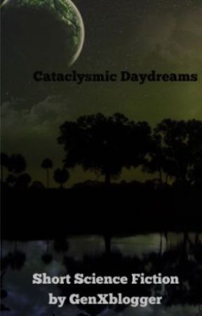 Cataclysmic Daydreams by GenXblogger