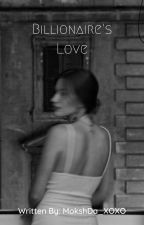 Billionaire's Love (completed) by MokshDa_xoxo