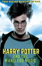 Harry Potter and the Wandless Magic by Shalamaxar