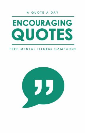 Encouraging Quotes by freementalillnesswp