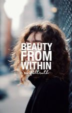Beauty From Within | ✓  by sinfultruth