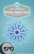 Anon's Gallery of Special Snowflakes [ 𝐜𝐨𝐦𝐩𝐥𝐞𝐭𝐞 ] by bananashavenobones