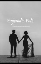 Enigmatic Fate (Completed) by DimpleCheeek