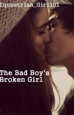 The Bad Boy's Broken Girl (ON HOLD ATM) by Equestrian_Girl101