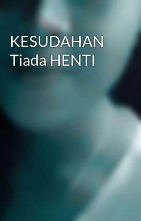 KESUDAHAN Tiada HENTI by JulyaniTT