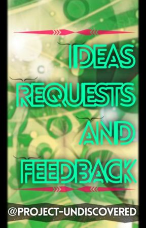 Ideas, Requests And Feedback by project-undiscovered