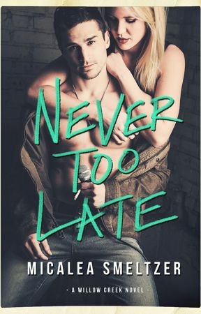 Never Too Late by micaleasmeltzer