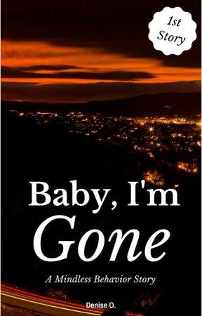 Baby, I'm Gone (A Mindless Behavior Story) by ExaltDenise