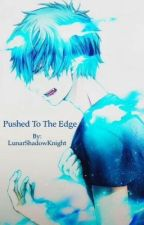 Pushed To The Edge (Bon X Rin) by LunarShadowKnight