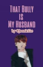 That Bully is My Husband  [ Liskook ] by sashiminns