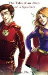 The Tales of an Alien and a Speedster ~ A SuperFlash Fanfic ~ cover