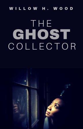 The Ghost Collector by willowhwood