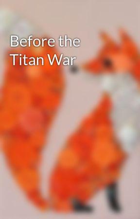 Before the Titan War by BansheeBunny333