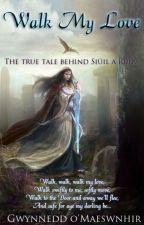 Walk My Love - The True Tale Behind Siúil a Rúin by CelticWarriorQueen17