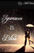 Ignorance Is Bliss? (TGBR&M) by Alice_Winters