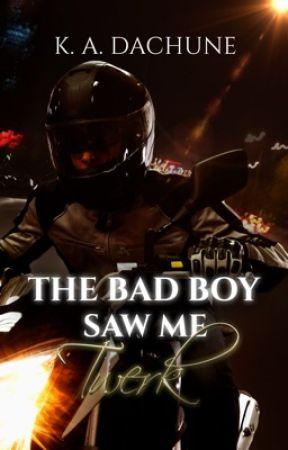 The Bad Boy Saw Me Twerk ✅  by thisGIRLhasSWAG
