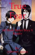 True Fear (All Black Butler Boys X Reader) by cybernet_baguette