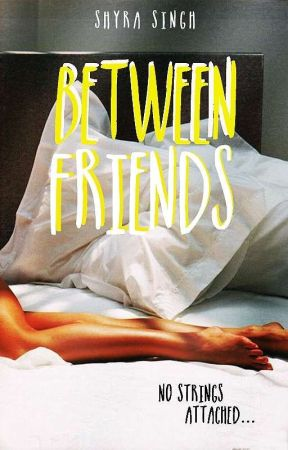 Between Friends  by ShyraSingh