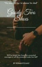 Goody Two Shoes #Wattys2017 by RomanticaA27