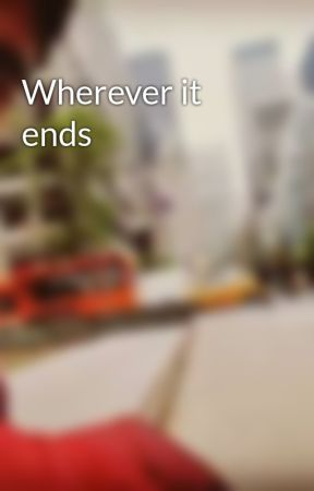 Wherever it ends by FaiazHider