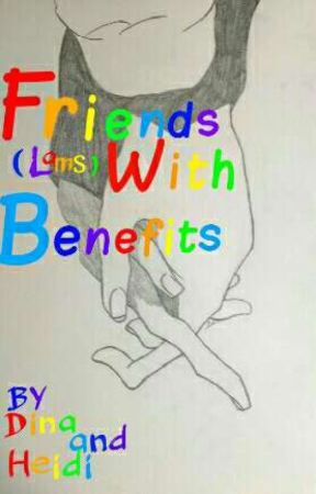 Friends With Benifits (Probably Never Gonna Be Finished) by hamiltontrash5430
