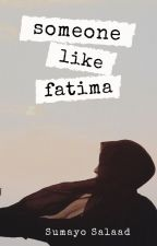Someone Like Fatima ✔️ by simplysumayo