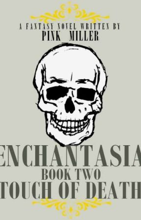 Enchantasia 2: The Touch of Death (Completed) by pink_miller