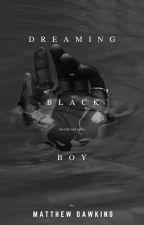Dreaming Black Boy; an autobiography by MatthewD_Writes