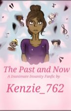 The Past, and Now: An Inanimate Insanity Fanfic by Kenzie_762