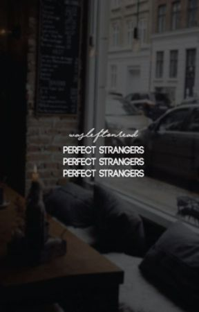 perfect strangers (standalone) by wasleftonread