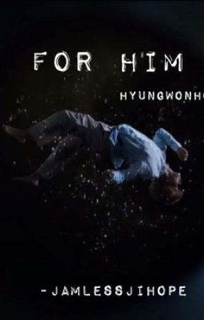 For him. // HyungWonho by JamlessJiHope
