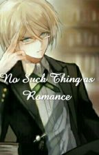 No Such Thing as Romance (Byakuya Togami x Reader Fanfiction) by UrbanDeity04