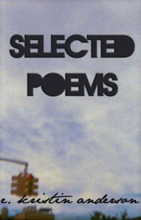Selected Poems of E. Kristin Anderson by EKristinAnderson