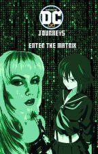 Infinite DC Journeys: Enter The Matrix (Non-Canon) by LivingStoneWriter
