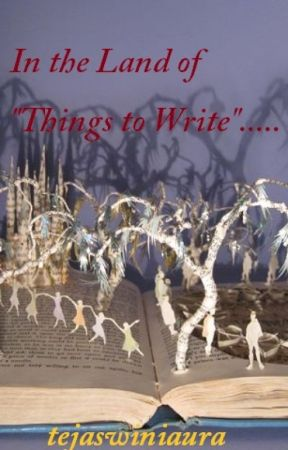 """In the Land of """"Things to write """".... by tejaswiniaura"""