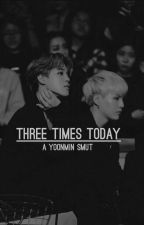 Three Times Today | Yoonmin Smut by deyzalyn