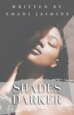 Shades Darker | BWWM by emani_jasmine