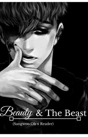 Beauty and The Beast ||Oh Sangwoo X Reader|| by LittleStarBigGalaxy
