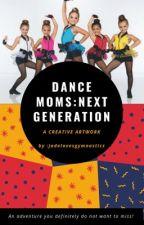 Dance Moms Next Generation by jadelovesgymnastics