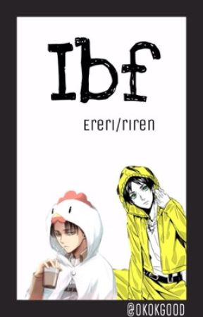 Ibf [ereri/riren] by okokgood
