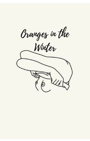 Oranges in the Winter; G.D. by champagnedolan
