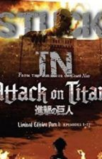 Stuck In Attack On Titan?!?! by Kaydencesophie
