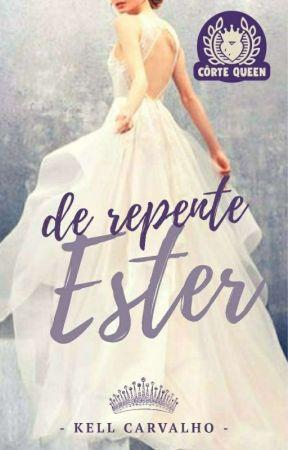 De Repente Ester || Livro 1 by kells2Carvalho