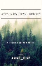Attack On Titan~Reborn by Anime_derp