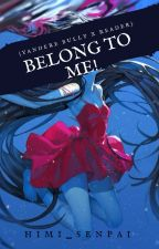 Belong to me!! (yandere bully x reader) by Himi_Senpai