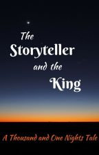 The Storyteller and the King: A Thousand and One Nights Tale ✓ by persephone7913