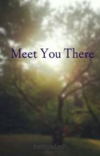 Meet You There by belmadash